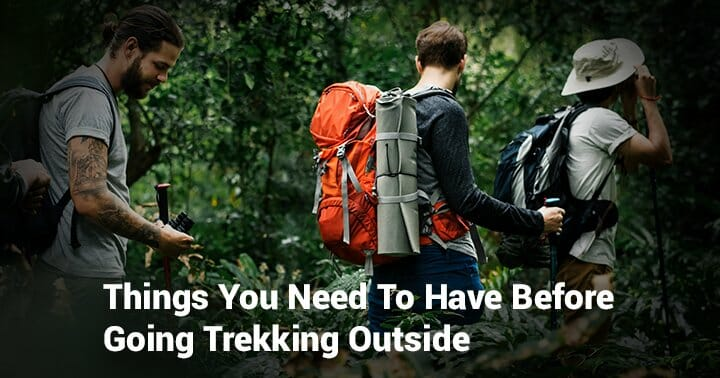 Important Things you need before going trekking trekking Outdoors