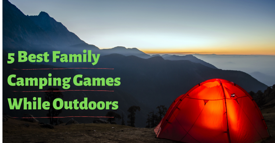 5 Best Family Camping Games While Outdoors Family Camping Games Uncategorized